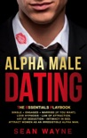 Alpha Male Dating. The Essentials Playbook. Single → Engaged → Married (If You Want). Love Hypnosis, Law of Attraction, Art of Seduction, Intimacy in Bed. Attract Women as an Irresistible Alpha Man. book summary, reviews and downlod