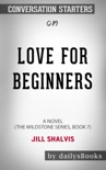 Love for Beginners: A Novel (The Wildstone Series, Book 7) by Jill Shalvis: Conversation Starters book summary, reviews and downlod