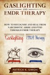 Gaslighting and Emdr Therapy: How to Recognise and Heal from Narcissistic Abuse and Ptsd through Emdr Therapy book summary, reviews and download