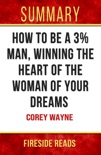 How to be a 3% Man, Winning the Heart of the Woman of Your Dreams by Corey Wayne: Summary by Fireside Reads book summary, reviews and downlod