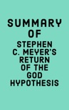 Summary of Stephen C. Meyer's Return of the God Hypothesis book summary, reviews and downlod