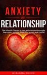 Anxiety in Relationship: The Scientific Therapy to Cure аnd Overcome Insecurity , Depression, Jealousy, Separation Anxiety and Couples Conflicts e-book