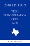 Texas Transportation Code (2/2) (2018 Edition) book summary, reviews and downlod
