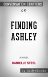 Finding Ashley: A Novel by Danielle Steel: Conversation Starters book summary, reviews and downlod
