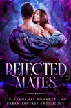 Rejected Mates: A Paranormal Romance and Urban Fantasy Collection book synopsis, reviews