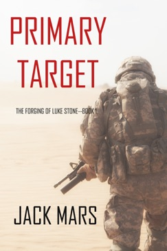 Primary Target: The Forging of Luke Stone—Book #1 E-Book Download