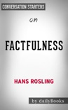 Factfulness: Ten Reasons We're Wrong About the World--and Why Things Are Better Than You Think by Hans Rosling: Conversation Starters book summary, reviews and downlod