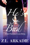 He's So Bad, A San Francisco Love Story book summary, reviews and downlod