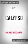 Calypso by David Sedaris: Conversation Starters book summary, reviews and downlod
