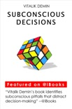 Subconscious Decisions: Hidden Side of Decision Making book summary, reviews and download