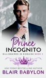 A Prince Incognito: A Royal Billionaire Romance book summary, reviews and download