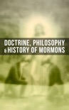 Doctrine, Philosophy & History of Mormons book summary, reviews and downlod