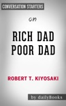 Rich Dad Poor Dad: What the Rich Teach Their Kids About Money That the Poor and Middle Class Do Not! by Robert T. Kiyosaki: Conversation Starters book summary, reviews and downlod
