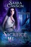 Sacrifice Me, Season Two: Part 2 book summary, reviews and downlod