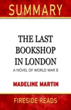 The Last Bookshop in London: A Novel of World War II by Madeline Martin: Summary by Fireside Reads book summary, reviews and downlod