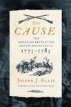 The Cause: The American Revolution and its Discontents, 1773-1783