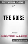 The Noise: A Thriller by James Patterson & J. D. Barker: Conversation Starters book summary, reviews and downlod