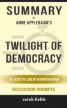 Twilight of Democracy: The Seductive Lure of Authoritarianism by Anne Applebaum (Discussion Prompts) book summary, reviews and downlod