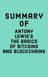 Summary of Antony Lewis's The Basics of Bitcoins and Blockchains book summary, reviews and downlod