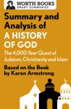 Summary and Analysis of A History of God: The 4,000-Year Quest of Judaism, Christianity, and Islam book summary, reviews and downlod