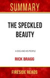 The Speckled Beauty: A Dog and His People by Rick Bragg: Summary by Fireside Reads book summary, reviews and downlod