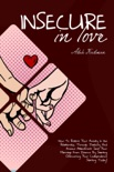 Insecure in Love: How To Restore Your Anxiety In the Relationship, Through Jealousy And Anxious Attachment: Save Your Marriage From Divorce By Starting Overcoming Your Codependence Starting Today! book summary, reviews and download