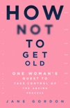 How Not To Get Old book summary, reviews and downlod