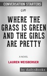 Where the Grass Is Green and the Girls Are Pretty: A Novel by Lauren Weisberger: Conversation Starters book summary, reviews and downlod