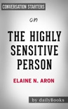 The Highly Sensitive Person: How to Thrive When the World Overwhelms You by Elaine N. Aron: Conversation Starters book summary, reviews and downlod