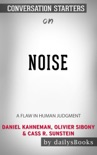 Noise: A Flaw in Human Judgment by Daniel Kahneman, Olivier Sibony & Cass R. Sunstein: Conversation Starters book summary, reviews and downlod