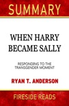 When Harry Met Sally: Responding to the Transgender Moment by Ryan T. Anderson: Summary by Fireside Reads book summary, reviews and downlod