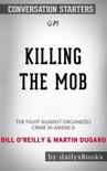 Killing the Mob: The Fight Against Organized Crime in America by Bill O'Reilly & Martin Dugard: Conversation Starters book summary, reviews and downlod