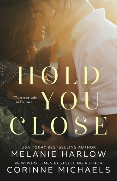 Hold You Close by Corinne Michaels & Melanie Harlow Book Summary, Reviews and E-Book Download