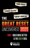 The Great Reset Uncovered 2021: Food Crisis, Economic Collapse & Energy Shortage; NWO – Build Back Better & The Green Deal book summary, reviews and download