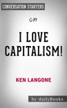 I Love Capitalism!: An American Story by Ken Langone: Conversation Starters book summary, reviews and downlod