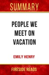People We Meet On Vacation by Emily Henry: Summary by Fireside Reads book summary, reviews and downlod