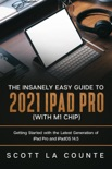 The Insanely Easy Guide to the 2021 iPad Pro (with M1 Chip): Getting Started with the Latest Generation of iPad Pro and iPadOS 14.5 book summary, reviews and download