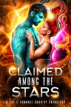 Claimed Among the Stars: A Sci Fi Romance Charity Anthology book summary, reviews and download