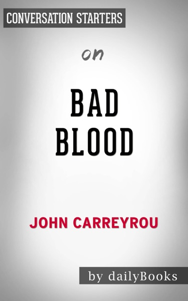 Bad Blood by John Carreyrou: Conversation Starters by Daily Books Book Summary, Reviews and E-Book Download