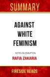 Against White Feminism: Notes on Disruption by Rafia Zakaria: Summary by Fireside Reads book summary, reviews and downlod