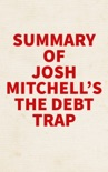 Summary of Josh Mitchell's The Debt Trap book summary, reviews and downlod