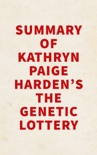Summary of Kathryn Paige Harden's The Genetic Lottery book summary, reviews and downlod