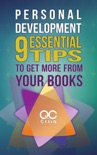 Personal Development: 9 Essential Tips To Get More From Your Books book summary, reviews and download