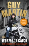 Guy Martin: Worms to Catch book summary, reviews and downlod