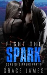 Fight the Spark: Sons of Sinners Part 1 book summary, reviews and download