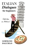 Italian Dialogues For Beginners (Italian Conversation) book summary, reviews and download