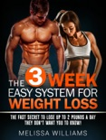 The 3 Week Easy System for Weight Loss: The Fast Secret to Lose Up to 2 Pounds a Day They Don't Want You to Know! book summary, reviews and download