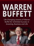 Warren Buffett: Life Changing Lessons of Warren Buffet for Unlimited Success in Investing, Business and Life e-book