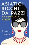 Asiatici ricchi da pazzi - La fidanzata cinese book summary, reviews and downlod