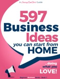 597 Business Ideas You can Start from Home - Doing What You Love! book summary, reviews and download